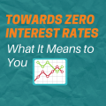 towards zero interest rates